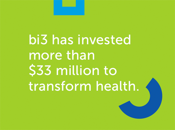 bi3 has invested more than $33 million to transform health.