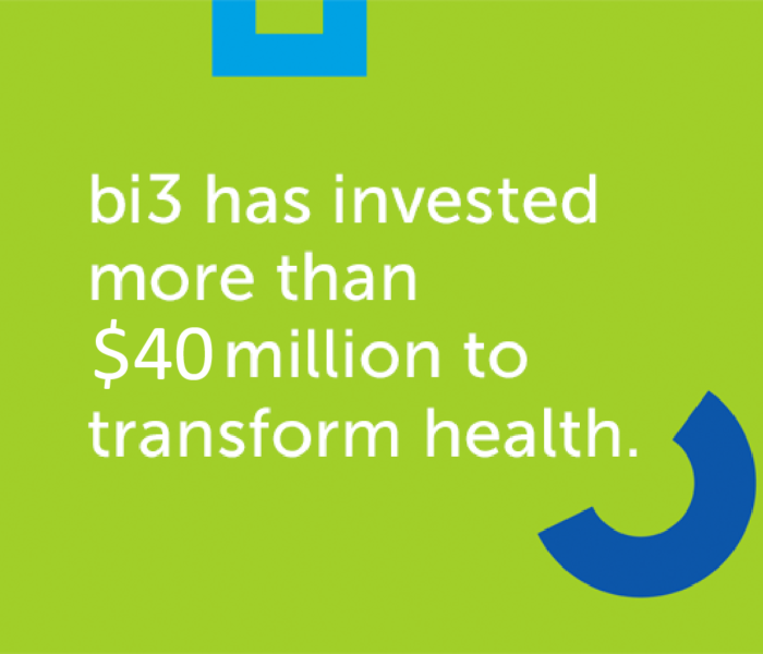bi3 has invested more than $40 million to transform health